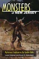 Monsters of New Jersey - Mysterious Creatures in the Garden State ebook by Loren Coleman, Bruce G. Hallenbeck