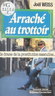 Arraché au trottoir : Le Drame de la prostitution masculine ebook by Joël Weiss