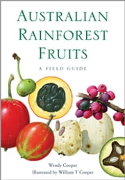 Australian Rainforest Fruits - A Field Guide ebook by Wendy  Cooper,William Cooper