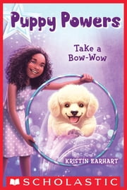 Puppy Powers #3: Take a Bow-Wow ebook by Kristin Earhart