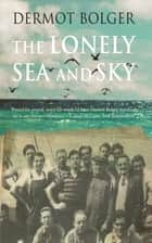 The Lonely Sea and Sky ebook by Dermot Bolger