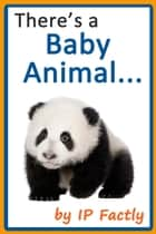There's a Baby Animal... - Animal Rhyming Books For Children, #5 ebook by IP Factly, IC Beasties