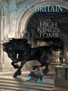 The High King's Tomb ebook by Kristen Britain