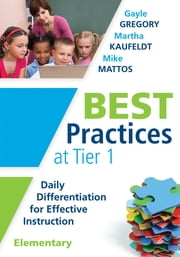 Best Practices at Tier 1 [Elementary] - Daily Differentiation for Effective Instruction, Elementary ebook by Gayle Gregory,Martha Kaufeldt