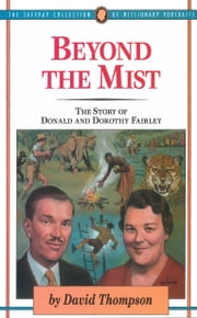 Beyond The Mist - The Story of Donald and Dorothy Fairley ebook by David C. Thompson M.D.