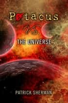 Patacus Vs. The Universe. ebook by Patrick Sherman