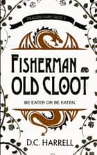 Fisherman and Old Cloot - A Middle Grade Dragon Adventure Myth ebook by D.C. Harrell