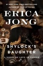Shylock's Daughter - A Novel of Love in Venice ebook by Erica Jong