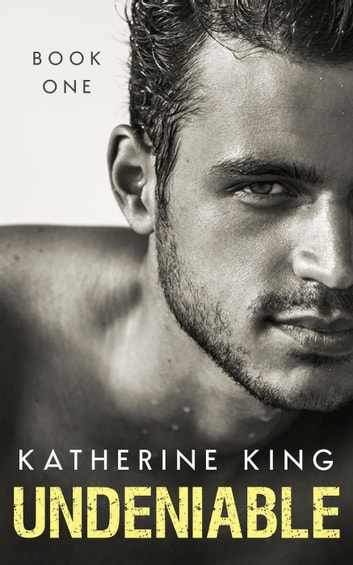 Undeniable: Part 1 - Undeniable, #1 ebook by Katherine King