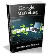 Comment utiliser Google pour son Marketing ? ebook by Kobo.Web.Store.Products.Fields.ContributorFieldViewModel