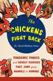 The Chickens Fight Back - Pandemic Panics and Deadly Diseases that Jump From Animals to Humans - See more ebook by David Waltner-Toews