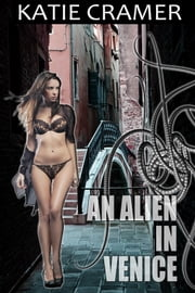 An Alien in Venice ebook by Katie Cramer