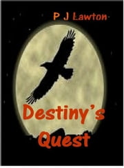 Destiny's Quest ebook by P J Lawton