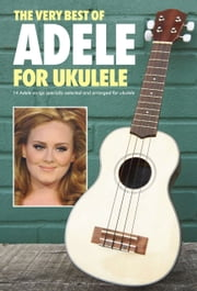Adele: The Very Best Of for Ukulele ebook by Adele Adkins,Adrian Hopkins