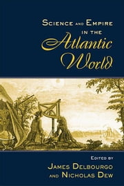 Science and Empire in the Atlantic World ebook by James Delbourgo,Nicholas Dew