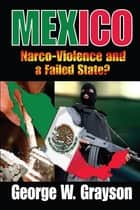 Mexico - Narco-Violence and a Failed State? ebook by George W. Grayson