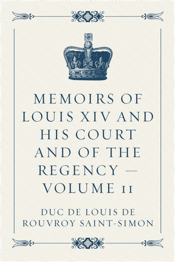 Memoirs of Louis XIV and His Court and of the Regency — Volume 11 ebook by duc de Louis de Rouvroy Saint-Simon