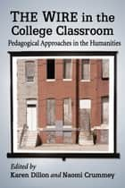 The Wire in the College Classroom - Pedagogical Approaches in the Humanities ebook by Karen Dillon, Naomi Crummey