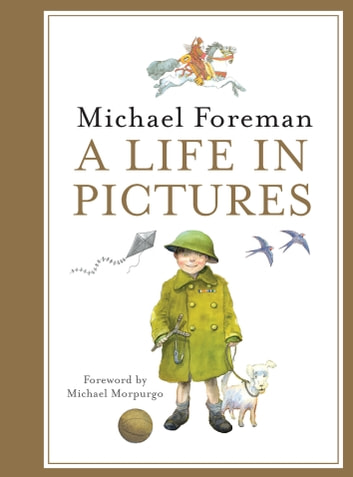 Michael Foreman: A Life in Pictures ebook by Michael Foreman