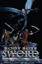Sword - The Brotherhood Saga, #2 ebook by Kody Boye