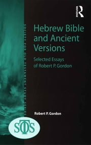 Hebrew Bible and Ancient Versions - Selected Essays of Robert P. Gordon ebook by Robert P. Gordon