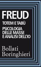 Totem e tabù, Psicologia delle masse e analisi dell'Io ebook by Sigmund Freud