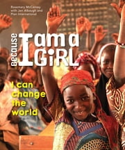 Because I am a Girl - I Can Change the World ebook by Rosemary McCarney,Plan International Canada