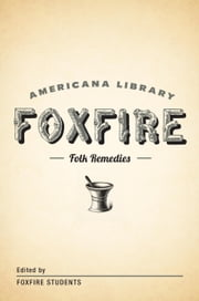 Mountain Folk Remedies - The Foxfire Americana Library (9) ebook by Foxfire Fund, Inc.