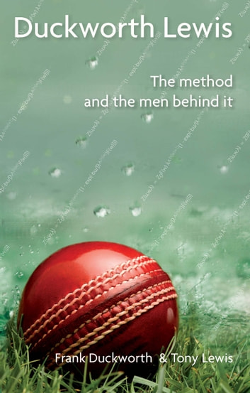 Duckworth Lewis - The Method and the Men Behind it ebook by Frank Duckworth,Tony Lewis