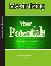 Maximising Your Potentials ebook by Opene O. Micheal