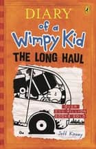 The Long Haul: Diary of a Wimpy Kid (BK9) - Diary of a Wimpy Kid Volume 9 ebook by Jeff Kinney