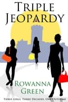 Triple Jeopardy ebook by Rowanna Green