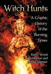 Witch Hunts - A Graphic History of the Burning Times ebook by Rocky Wood,Lisa Morton,Greg Chapman