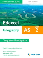Edexcel AS Geography Student Unit Guide: Unit 2 Geographical Investigations ebook by David Holmes,Bob Hordern
