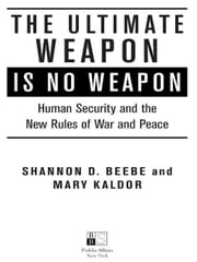 The Ultimate Weapon is No Weapon - Human Security and the New Rules of War and Peace ebook by Shannon D. Beebe,Mary H. Kaldor