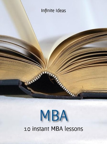 MBA - Think, Perform and Earn Like a Top Business School Graduate ebook by Infinite Ideas,Nicholas Bate