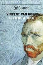 Lettere a Theo eBook by Vincent Van Gogh