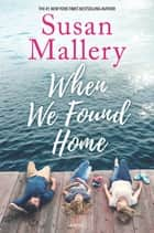 When We Found Home ebooks by Susan Mallery
