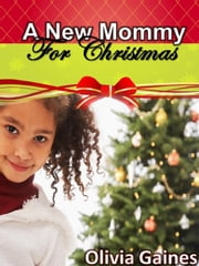 A New Mommy for Christmas - Slice of Life, #7 ebook by Olivia Gaines