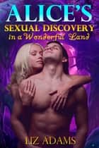 Alice's Sexual Discovery in a Wonderful Land ebook by Liz Adams