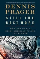 Still the Best Hope ebook by Dennis Prager
