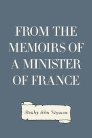 From the Memoirs of a Minister of France ebook by Stanley John Weyman