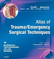 Atlas of Trauma/ Emergency Surgical Techniques - A Volume in the Surgical Techniques Atlas Series ebook by William Cioffi,Juan A. Asensio,Courtney M. Townsend Jr.,B. Mark Evers
