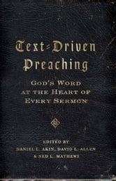 Text-Driven Preaching: God's Word at the Heart of Every Sermon ebook by Daniel L. Akin,David L. Allen,Ned Mathews