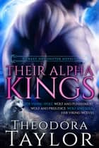 Their Alpha Kings - 5 Crazy Hot Shifter Novels!!! HER VIKING WOLF, WOLF AND PUNISHMENT, WOLF AND PREJUDICE, WOLF AND SOUL, HER VIKING WOLVES ebook by Theodora Taylor