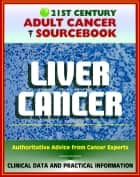 21st Century Adult Cancer Sourcebook: Liver Cancer, Hepatocellular Carcinoma (HCC) - Clinical Data for Patients, Families, and Physicians ebook by Progressive Management