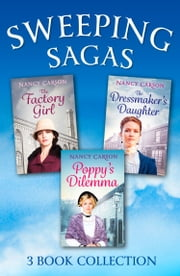 The Sweeping Saga Collection: Poppy's Dilemma, The Dressmaker's Daughter, The Factory Girl ebook by Nancy Carson