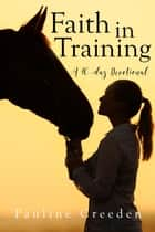 Faith in Training: A 40 Day Devotional ebook by Pauline Creeden