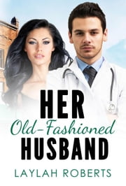 Her Old-Fashioned Husband - Old-Fashioned, #3 ebook by Laylah Roberts