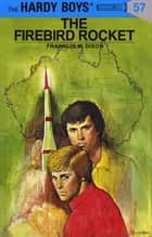 Hardy Boys 57: The Firebird Rocket ebook by